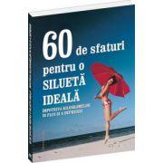 60 de sfaturi pentru o silueta ideala. Impotriva kilogramelor in plus si a depresiei