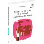 Ajutati-i pe cei dragi sa-si invinga dependenta de alcool