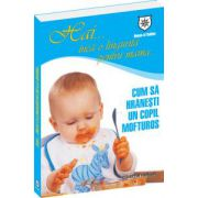 Hai… inca o lingurita pentru mama… Cum sa hranesti un copil mofturos