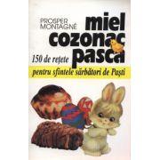 Miel, cozonac, pască / 150 de reţete pentru sărbătorile de Paşti