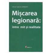 MISCAREA LEGIONARA: INTRE MIT SI REALITATE
