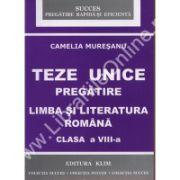 TEZE UNICE PREGATIRE. LIMBA SI LITERATURA ROMANA CLASA A VIII-A