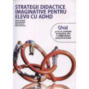 STRATEGII DIDACTICE IMAGINATIVE PENTRU ELEVII CU ADHD.  Ghid pentru cadrele didactice din invatamantul preuniversitar