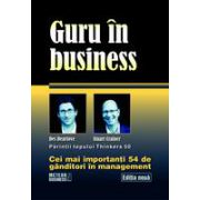Guru in business. Cei mai importanti 54 de ganditori in management