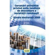 Cercetari Stiintifice - Scoala doctorala 2008. CERCETARI STIINTIFICE PRIVIND NOILE TENDINTE DE DEZVOLTARE A SOCIETATII ROMANESTI