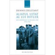 Aliatul uitat al lui HitlerIon Antonescu si regimul sau1940-1944