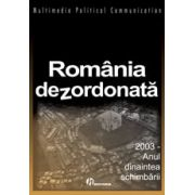 România dezordonata - 2003 sau anul dinaintea schimbarii