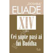 DOSARUL Eliade vol. XIV (1983). Cei sapte pasi ai lui Buddha