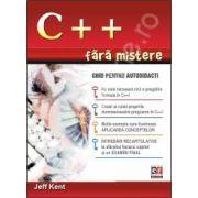 C++ FARA MISTERE. Ghid pentru autodidacti