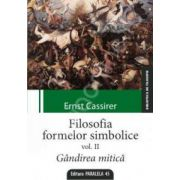 Filosofia formelor simbolice. Gandirea mitica Vol. II