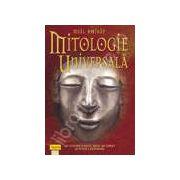Mitologie universala. Zei autoputernici, zeite de temut si fiinte legendare