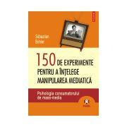 Psihologia consumatorului de mass-media.150 de experimente pentru a intelege manipularea mediatica
