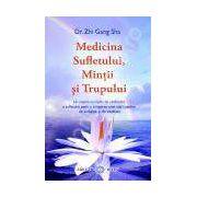 Medicina Sufletului, Mintii si Trupului. Un sistem complet de vindecare a sufletului pentru atingerea unei stări optime de sănătate şi de vitalitate