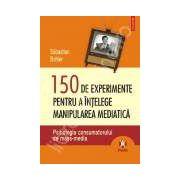 150 de experimente pentru a intelege manipularea mediatica. Psihologia consumatorului de mass-media