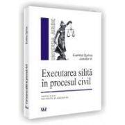 Executarea silita in procesul civil. Editia a IVI-a revazuta si adugita