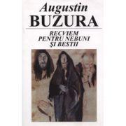 Augustin Buzura - Recviem pentru nebuni si bestii