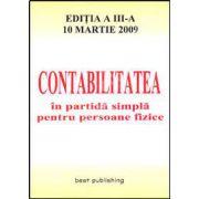 Contabilitatea in partida simpla pentru persoane fizice. Editia a III-a. Actualizata la 10 martie 2009