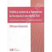 Politica externa a Romaniei la inceputul sec. XXI-'Drumul spre Europa si Lumea transatlantica'