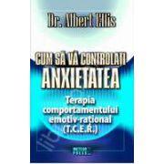 Cum sa va controlati anxietatea. Terapia comportamentului emotiv-rational