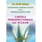 Cauzele psihoemotionale ale bolilor. Fundamentele medicinei naturale I
