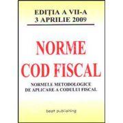 Norme metodologice de aplicare a Codului fiscal. Editia a VII-a. Actualizata la 3 aprilie 2009