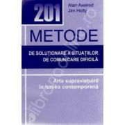 201 Metode de solutionare a situatiilor de comunicare dificila. Arta supravietuirii in lumea contemporana