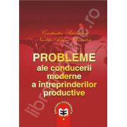 Probleme ale conducerii moderne a intreprinderilor productive