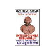 Intelepciunea nebunului. Sfirsitul si transfigurarea lui Jean-Jacques Rousseau
