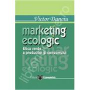 Marketing ecologic. Etica verde a productiei si consumului