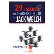 29 DE SECRETE ALE LEADERSHIPULUI DE LA JACK WELCH
