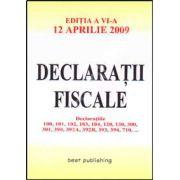 Declaratii fiscale. Editia a VI-a. Actualizata la 12 aprilie 2009