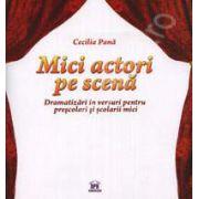 Mici actori pe scena. Dramatizari in versuri pentru prescolari si scolari mici