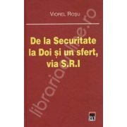De la Securitate la Doi si un sfert, via S. R. I