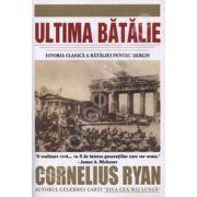 Ultima Batalie. Istoria clasica a bataliei pentru Berlin