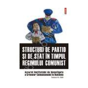 Structuri de partid si de stat in timpul regimului comunist. Anuarul Institutului de Investigare a Crimelor Comunismului in Romania. Volumul III, 2008