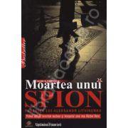 Moartea unui spion. Povestea lui Aleksandr Litvinenko
