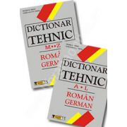 Dictionar Tehnic Roman-German. Vol I (A-L) si Vol II (M-Z)