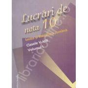 Lucrari de nota zece. Limba si literatura romana - Clasele V-VIII, Volumul I