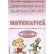 Matematica clasa a VIII-a Smestrul I. Sugestii pentru lucrarile de control si teze