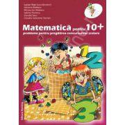 Matematica pentru zece plus. Probleme pentru pregatirea concursurilor scolare