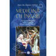 Prof. Dr. Doreen Virtue, Medicina cu ingeri. Cum sa ne vindecam trupul si mintea cu ajutorul ingerilor