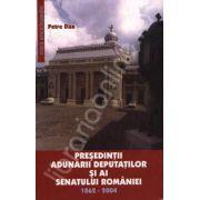 Presedintii adunarii deputatilor si ai senatului romaniei. 1862 - 2004