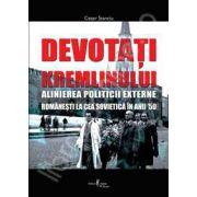 DEVOTATI KREMLINULUI. ALINIEREA POLITICII EXTERNE ROMANESTI LA CEA SOVIETICA IN ANII 50