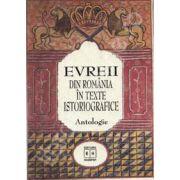 Evreii din Romania in texte istoriografice. Antologie
