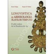 Lingvistica si arheologia slavilor timpurii. O alta vedere de la Dunarea de Jos