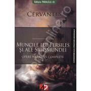 Muncile lui Persiles si ale Sigismundei. Istorie septentrionala (Opere narative complete 4)