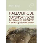 PALEOLITICUL SUPERIOR VECHI DIN ROMANIA IN CONTEXT CENTRAL SI EST EUROPEAN