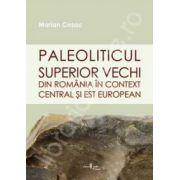 PALEOLITICUL SUPERIOR VECHI DIN ROMANIA IN CONTEXT CENTRAL SI EST EUROPEAN