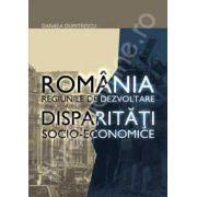 ROMANIA REGIUNI DE DEZVOLTARE. Disparitati socio-economice