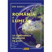 Romania si lumea. La confluenta secolelor XX si XXI